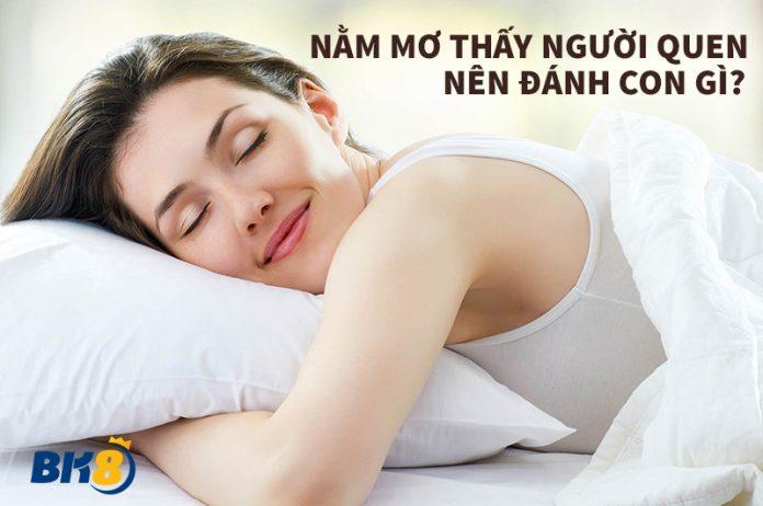 đánh con gì khi nằm mơ thấy người quen