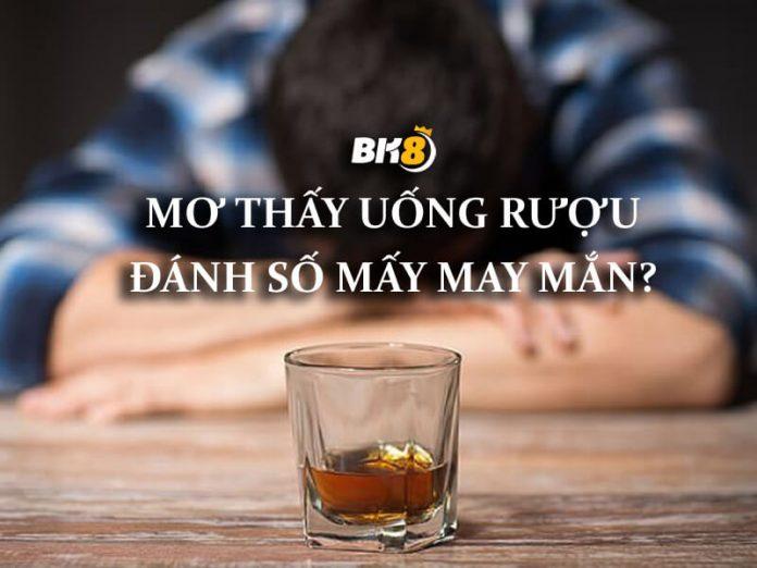 mơ thấy uống rượu có ý nghĩa gì